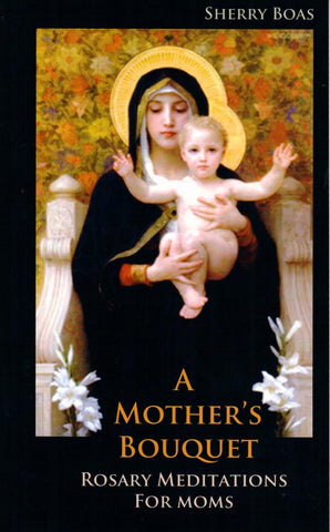 A Mother's Bouquet: Rosary Meditations for Moms  - St. Patrick's Gift Shop & Bookstore