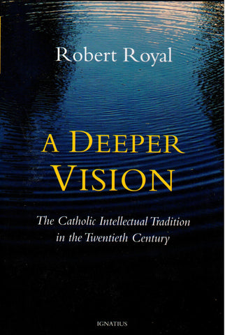 A Deeper Vision: The Catholic Intellectual Tradition in the Twentieth Century  - St. Patrick's Gift Shop & Bookstore