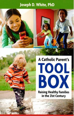 A Catholic Parent's Tool Box: Raising Healthy Families in the 21st Century  - St. Patrick's Gift Shop & Bookstore