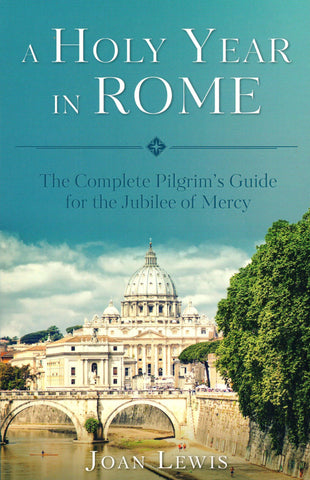 A Holy Year in Rome: The Complete Pilgrim's Guide for the Jubilee of Mercy  - St. Patrick's Gift Shop & Bookstore