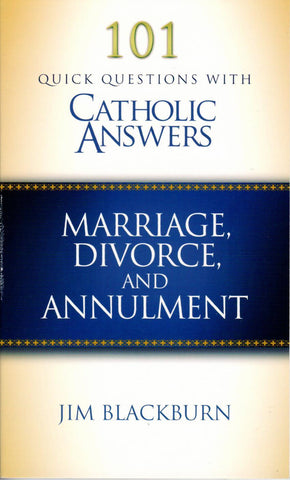 101 Quick Questions With Catholic Answers: Marriage, Divorce, and Annulment  - St. Patrick's Gift Shop & Bookstore