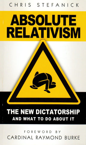Absolute Relativism: The New Dictatorship and What to Do about It  - St. Patrick's Gift Shop & Bookstore