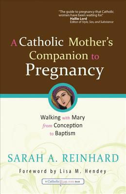 A Catholic Mother's Companion to Pregnancy: Walking With Mary From Conception to Baptism  - St. Patrick's Gift Shop & Bookstore