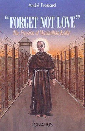 """Forget Not Love"": The Passion of Maximilian Kolbe  - St. Patrick's Gift Shop & Bookstore"