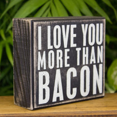 """I Love You More Than Bacon"" Box Sign"