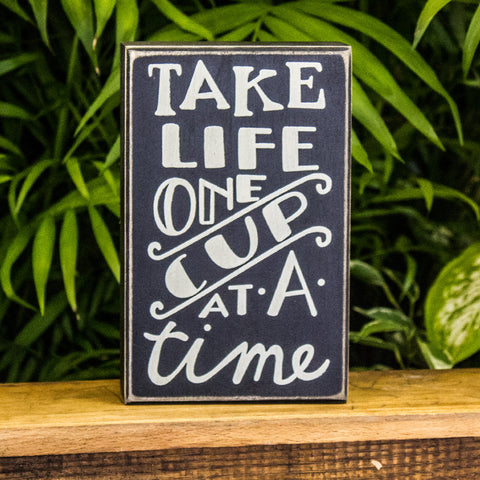"""Take Life One Cup at a Time"" Box Sign"