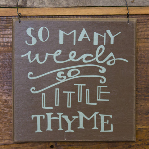 So Many Weeds So Little Thyme Sign