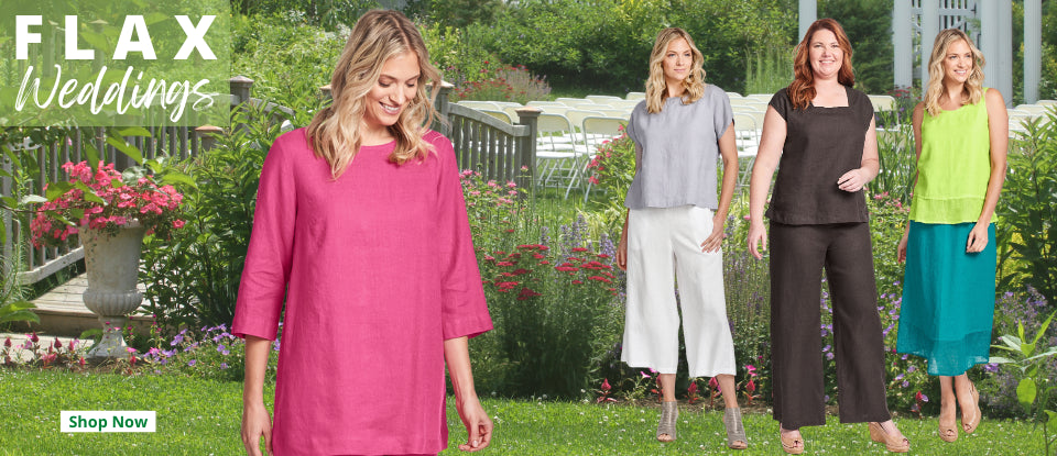 FLAX Looks in Lightweight Linen for Summer, in NEW 2020 styles, and your FLAX Favorites that have returned!