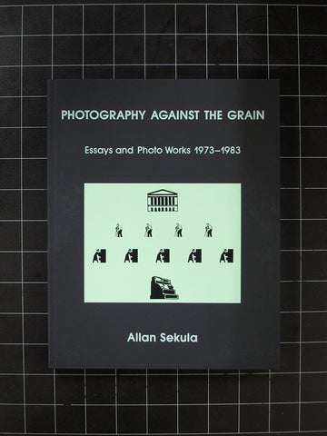 Photography Against the Grain: Essays and Photo Works 1973-1983