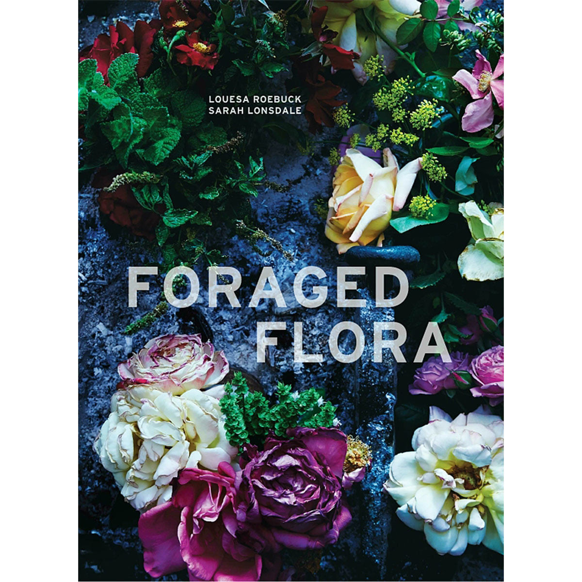 foraged flora by louesa roebuck + sarah lonsdale