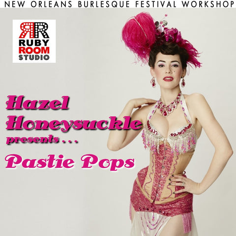 2015 New Orleans Burlesque Festival Workshops presents...Hazel Honeysuckle's Pastie Pops
