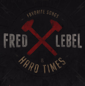 Fred Lebel & Hard Times / Favorite Songs Album