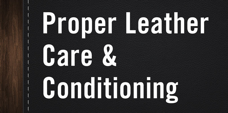 Proper Leather Care and Conditioning