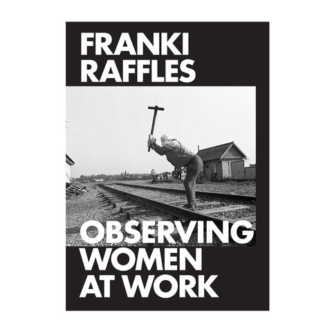 Observing Women at Work: Franki Raffles