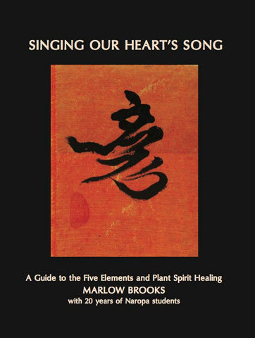Singing Our Heart's Song: A Guide to the Five Elements and Plant Spirit Healing