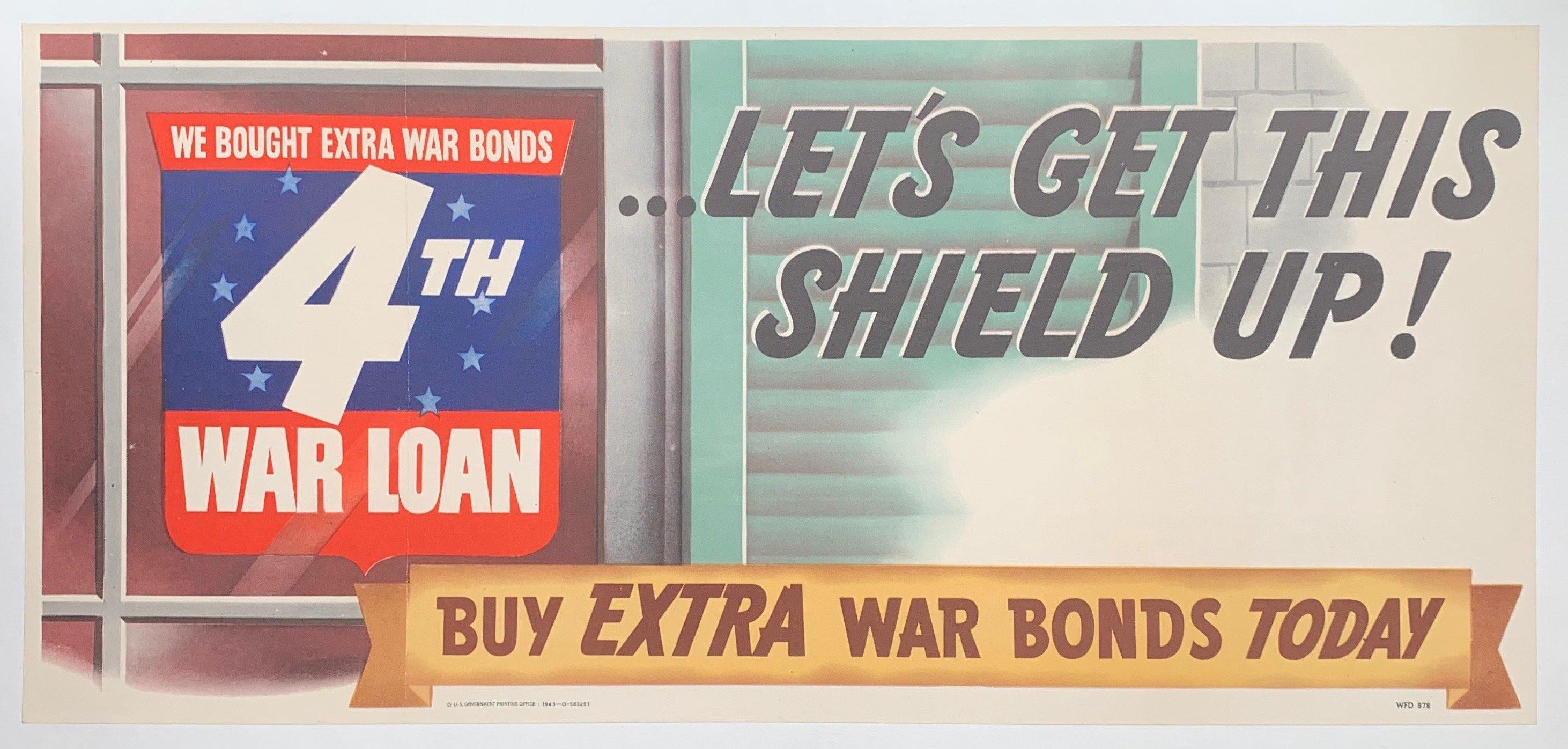 We Bought Extra War Bonds 4th War Loan. Let's Get This Shield Up! - Poster Museum