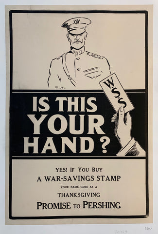 Is this your hand? - Yes! If You Buy A War-Savings Stamp your name goes as a Thanksgiving Promis to Pershing