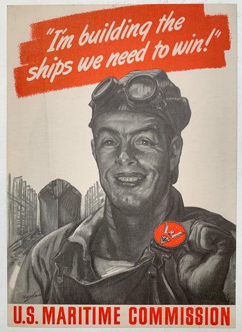 """Im building the ships we need to win!"" U.S. Maritime Commission. - Poster Museum"