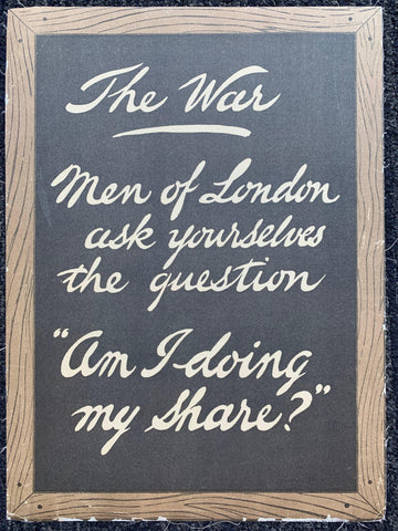 "The War ""Men of London ask yourselves the question; Am I doing my share?"""