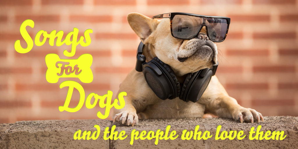 Songs for Dogs And The People Who Love Them
