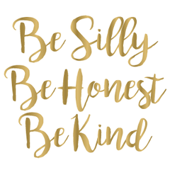 Be silly. Be honest. Be kind