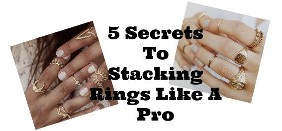 5 Secrets To Stacking Rings Like The Pros