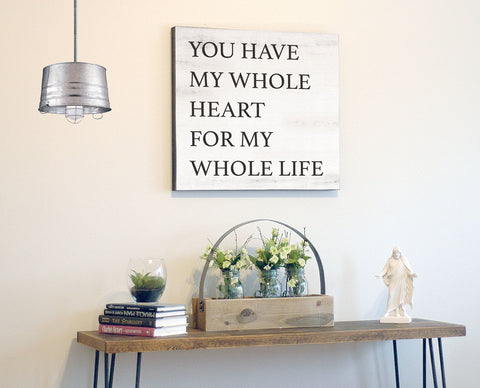 You Have My Whole Heart for My Whole Life, White Rustic Canvas Art, 24x24
