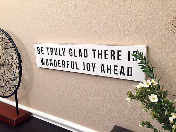 be glad there is wonderful joy ahead quote