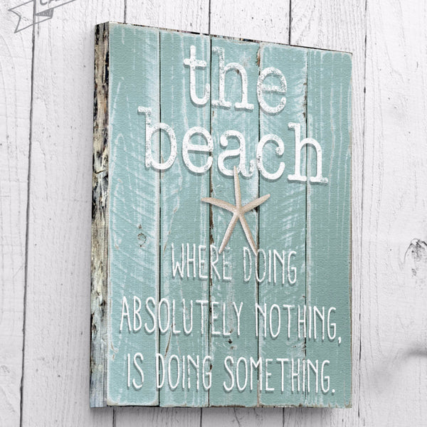 Beach Canvas: Where Doing Absolutely Nothing, is Doing Something, 16x20