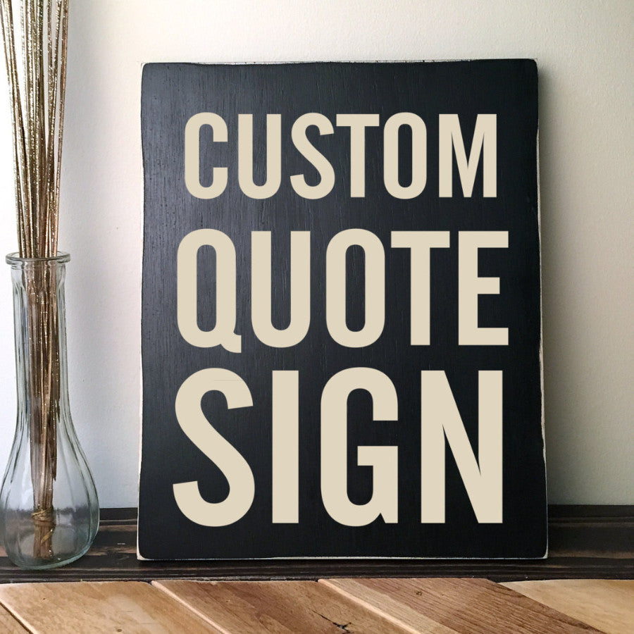 Custom Quote Sign, Your Own Quote Saying or Message Hand Painted, 11 Inch Plank, Sizes Up to 24""