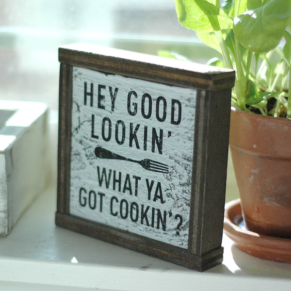 Hey Good Lookin' What Ya Got Cookin'? - Decorative Box Frame Sign, 6x6