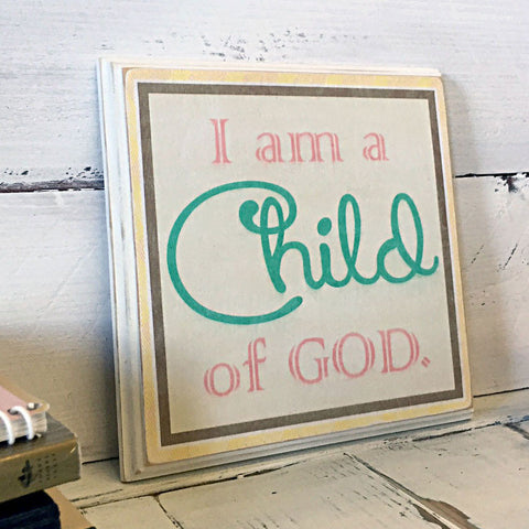 I Am A Child of God, Wood Plaque, Wood Sign, Wall Art, LDS Home Decor
