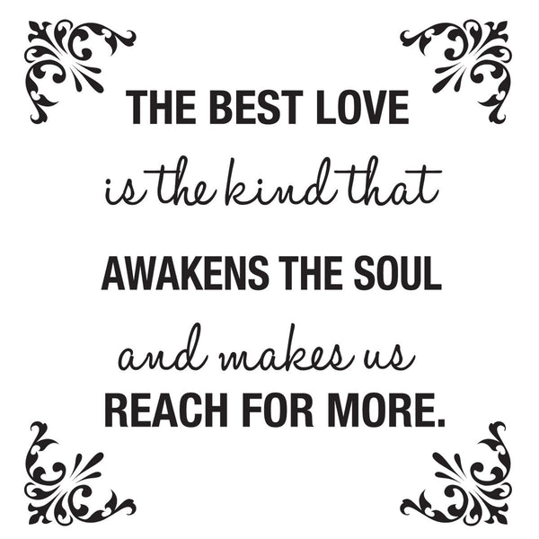 The Best Love is The Kind That Awakens the Soul, Wall Decal, Home Wall Decor Wall Art Wall Sticker for the House 22x22