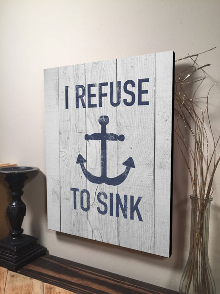 I Refuse to Sink Sign Inspirational quote Sign Home Decor