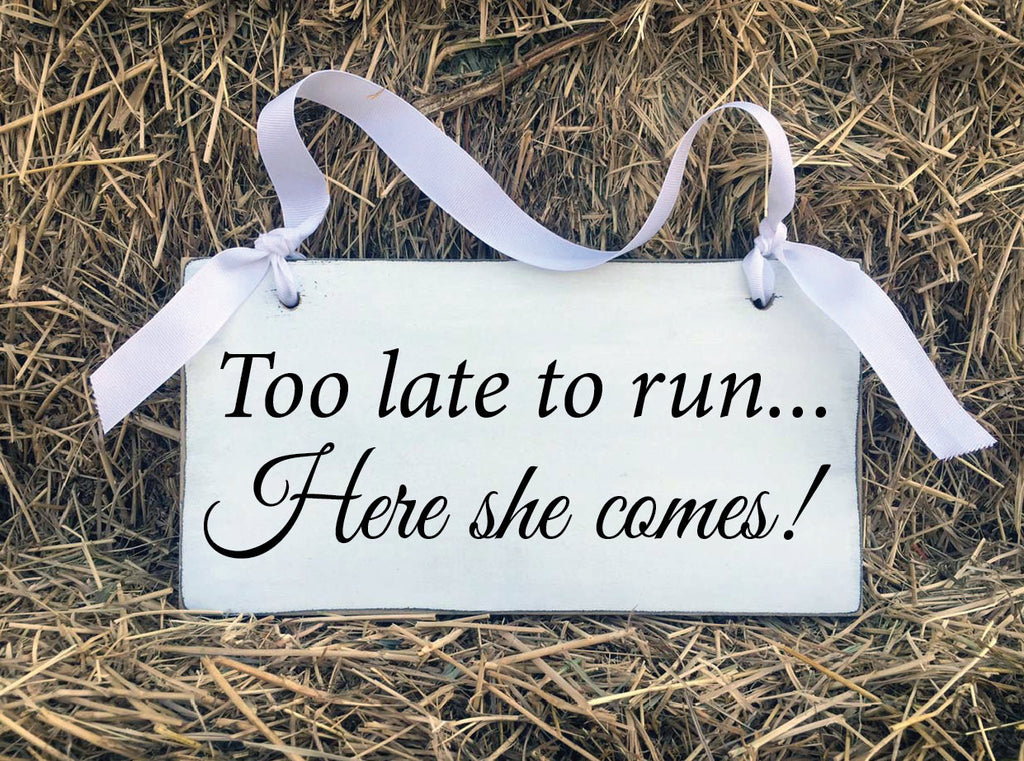 Wedding Sign Too late to run Here she comes, Bride & Groom, Rustic Barn Wedding, Ring Bearer, Flower Girl, Mr and Mrs, Black and White, Sign