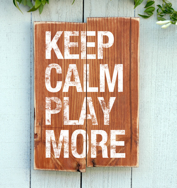 Keep Calm Play More Wood Sign