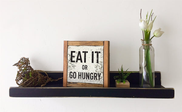 Eat it or Go Hungry - Decorative Box Frame Sign, 6x6