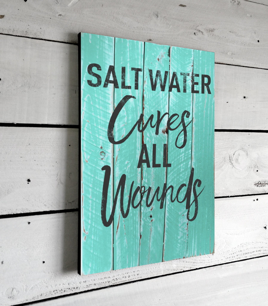 Salt Water Cures All Wounds Beach House Decor