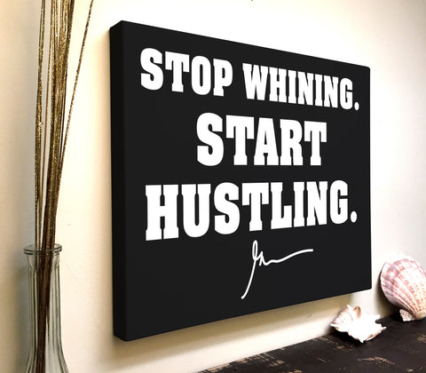 Gary Vee Quote Canvas Art: Stop Whining Start Hustling