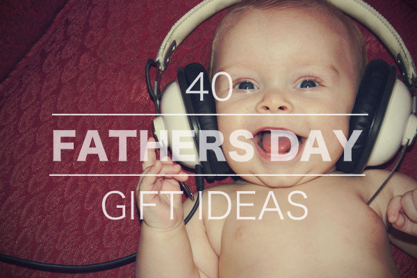 40 top fathers day gift ideas