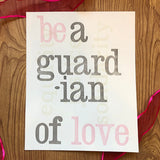be a guardian of love