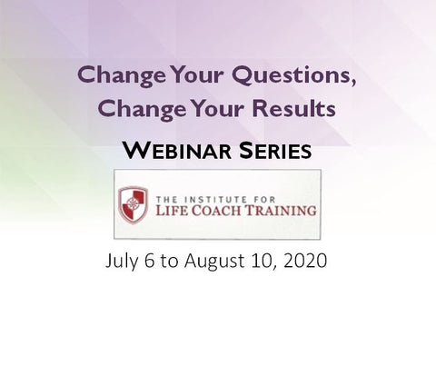 Change Your Questions, Change Your Results ILCT Webinar Summer 2020