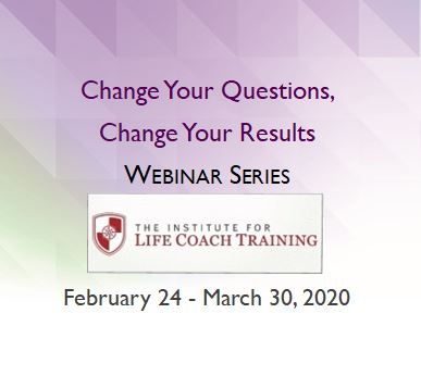Change Your Questions, Change Your Results ILCT Webinar Spring 2020