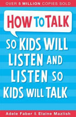 How to Talk So Kids Will Listen and Listen So Kids Will Talk (Paperback)