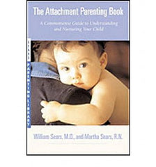 Attachment Parenting Book, The: A Commonsense Guide to Understanding and Nurturing Your Baby
