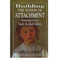 Building the Bonds of Attachment: Awakening Love in Deeply Troubled Children (Paperback)