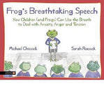 Frog's Breathtaking Speech: How Children (and Frogs) Can Use Yoga Breathing to Deal with Anxiety, Anger and Tension (Hardback)