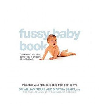 Fussy Baby Book, The: Parenting Your High-Need Child from Birth to Five