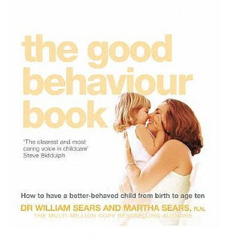 Good Behaviour Book: How To Have A Better Behaved Child From Birth To Age Ten