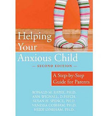 Helping Your Anxious Child: A Step-By-Step Guide for Parents (Second Edition)